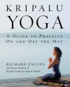 Kripalu Yoga: A Guide to Practice On and Off the Mat - Richard Faulds, Senior Teachers of Kripalu Center for Yoga & Health