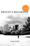 Proust's Macaroon - James Wood