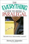 The Everything Guide To Being A Paralegal: Winning Secrets to a Successful Career! - Steven Schneider