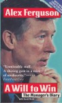 A Will to Win: The Manager's Diary - Alex Ferguson, David Meek