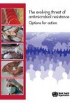 The Evolving Threat of Antimicrobial Resistance: Options for Action - World Health Organization