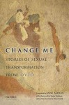 Change Me: Stories of Sexual Transformation from Ovid - Ovid