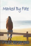Marked By Fate - Laura Bradford