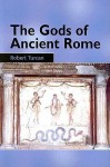The Gods of Ancient Rome: Religion in Everyday Life from Archaic to Imperial Times - Robert Turcan, Antonia Nevill