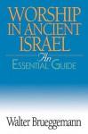 Worship in Ancient Israel: An Essential Guide (Essential Guide (Abingdon Press)) - Walter Brueggemann
