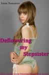 Deflowering My Stepsister (Taboo Pseudo Incest Deflowering Erotica) - Anna Summers
