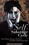 The Self-Sabotage Cycle: Why We Repeat Behaviors That Create Hardships and Ruin Relationships - Stanley Rosner, Patricia Hermes