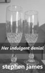 Her Indulgent Denial - Stephen James