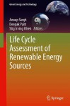 Life Cycle Assessment of Renewable Energy Sources (Green Energy and Technology) - Anoop Singh, Deepak Pant, Stig Irving Olsen