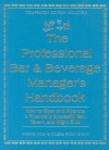 The Professional Bar & Beverage Manager's Handbook: How to Open and Operate a Financially Successful Bar, Tavern, and Nightclub With Companion CD-ROM - Amanda Miron, Atlantic Publishing Company, Amanda Miron