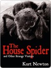 The House Spider and Other Strange Visitors - Kurt Newton