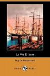 La Vie Errante - Guy de Maupassant