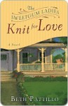 The Sweetgum Ladies Knit for Love: A Novel - Beth Pattillo