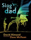 Slog's Dad - David Almond, Dave McKean