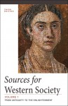 Sources for Western Society, Volume 1: From Antiquity to the Enlightenment - John P. McKay, Bennett D. Hill, John Buckler, Clare Haru Crowston, Merry E. Wiesner-Hanks, Joseph Perry