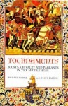 Tournaments: Jousts, Chivalry and Pageants in the Middle Ages - Richard Barber, Juliet Barker