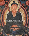 Heavenly Himalayas: The Murals of Mangyu and Other Discoveries in Ladakh - Peter Van Ham