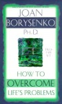 How to Overcome Life's Problems - Joan Borysenko