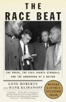 The Race Beat: The Press, the Civil Rights Struggle, and the Awakening of a Nation - Gene Roberts, Hank Klibanoff