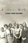 Favorite Wife: Escape from Polygamy - Susan Ray Schmidt