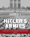 Hitler's Armies: A history of the German War Machine 1939-45 - Chris McNab