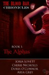The Blood Bar Chronicles Book 1 : The Alphas - Jorja Lovett, Cherie Nicholls, Doris O'Connor, Arya Grey