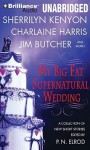 My Big Fat Supernatural Wedding - P.N. Elrod, L.A. Banks, Jim Butcher, Rachel Caine