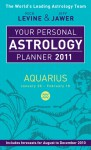 Your Personal Astrology Planner 2011: Aquarius - Rick Levine, Jeff Jawer