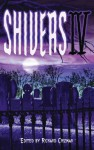 Shivers IV - Richard Chizmar, Brian Hodge, Gemma Files, Randy Chandler, John R. Little, Robert Morrish, Keith Minnion, Ed Gorman, Bill Walker, Norman Prentiss, William F. Nolan, Brian Keene, Bev Vincent, Al Sarrantonio, Kealan Patrick Burke, Tim Lebbon, T.M. Wright, Ray Garton, Tim Cur