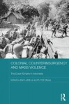 Colonial Counterinsurgency and Mass Violence: The Dutch Empire in Indonesia - A. Dirk Moses, Bart Luttikhuis