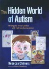 The Hidden World of Autism: Writing and Art by Children with High-Functioning Autism - Rebecca Chilvers