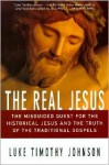The Real Jesus: The Misguided Quest for the Historical Jesus & the Truth of the Traditional Gospels - Luke Timothy Johnson