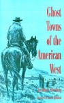 Ghost Towns of the American West - Robert Silverberg, Lorence F. Bjorklund