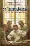 St. Thomas Aquinas: And the Preaching Beggars - Brendan Larnen, Milton Lomask