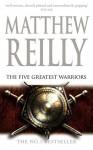 The Five Greatest Warriors - Matthew Reilly