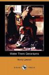 Water Them Geraniums (Dodo Press) - Henry Lawson