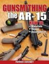 Gunsmithing - The AR-15 - Patrick Sweeney
