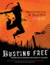 Busting Free: Helping Youth Discover Their True Identity in Christ - Neil T. Anderson, Dave Park
