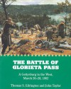 The Battle of Glorieta Pass: A Gettysburg in the West, March 26-28, 1862 - Thomas S. Edrington, John M. Taylor