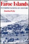 The Faroe Islands: Interpretations of History - Jonathan Wylie