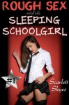 Hard Fun with the Sleeping Schoolgirl - Scarlett Skyes