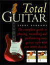 Total Guitar: The Complete Guide to Playing, Recording and Perfoming Every Guitar Style with over 1000 Chords - Terry Burrows