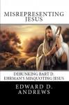 Misrepresenting Jesus Debunking Bart D. Ehrman's Misquoting Jesus - Edward D. Andrews