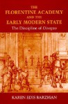 The Florentine Academy and the Early Modern State: The Discipline of Disegno - Karen-edis Barzman