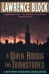 A Walk Among The Tombstones: A Matthew Scudder Crime Novel - Lawrence Block