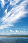 In the Blue Pharmacy: Essays on Poetry and Other Transformations - Marianne Boruch