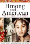 Hmong and American: From Refugees to Citizens - Vincent K. Her, Mary Louise Buley-Meissner, Amy DeBroux, Jeremy Hein, Don Hones, Gary Yia Lee, Song Lee, Pao Lor, Bic Ngo, Keith Quincy, Chan Vang, Hue Vang, Ka Vang, Kou Vang, May Vang, Ma Lee Xiong, Shervun Xiong, Kao Kalia Yang, Kou Yang
