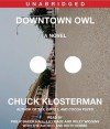 Downtown Owl - Chuck Klosterman, Dennis Boutsikaris, Phillip Baker Hall, Lily Rabe