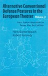 Alternative Conventional Defense Postures in the European Theater, Volume 3: Force Posture Alternatives for Europe After the Cold War - Hans Günter Brauch, Robert F. Kennedy Jr.