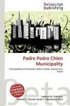 Padre Pedro Chien Municipality - Lambert M. Surhone, Susan F. Marseken